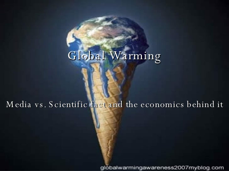 Global Warming Media vs. Scientific fact and the economics behind it