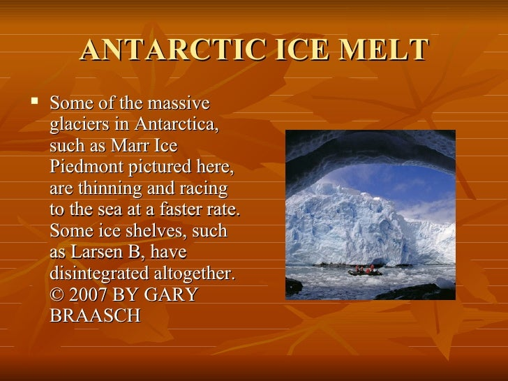 ANTARCTIC ICE MELT <ul><li>Some of the massive glaciers in Antarctica, such as Marr Ice Piedmont pictured here, are thinni...