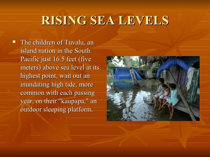 RISING SEA LEVELS <ul><li>The children of Tuvalu, an island nation in the South Pacific just 16.5 feet (five meters) above...