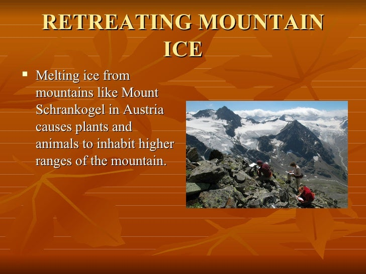 RETREATING MOUNTAIN ICE <ul><li>Melting ice from mountains like Mount Schrankogel in Austria causes plants and animals to ...