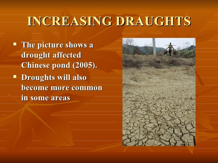 INCREASING DRAUGHTS <ul><li>The picture shows a drought affected Chinese pond (2005). </li></ul><ul><li>Droughts will also...