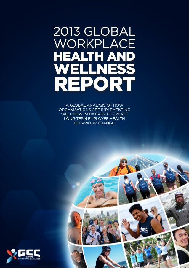 2013 Global Workplace Health and  Wellness  report A global analysis of how organisations are implementing wellness initia...