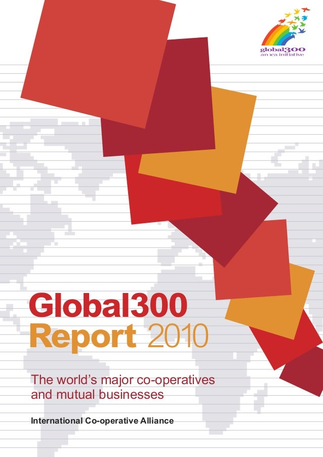 Global300 Report 2010 International Co-operative Alliance The world's major co-operatives and mutual businesses