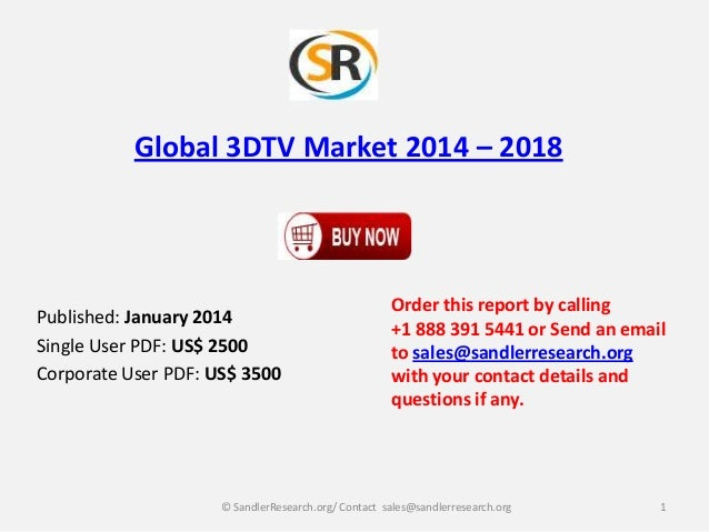 Global 3DTV Market 2014 – 2018  Published: January 2014 Single User PDF: US$ 2500 Corporate User PDF: US$ 3500  Order this...