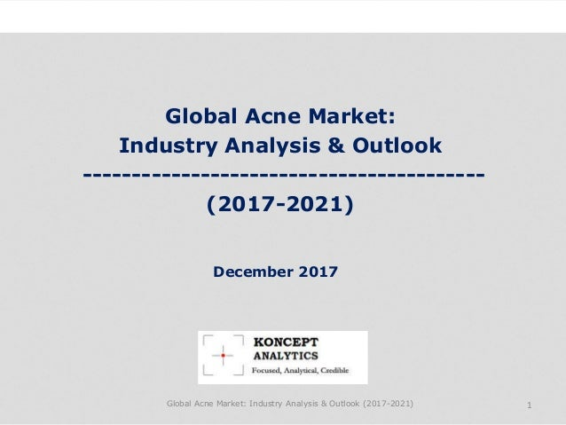 Global Acne Market: Industry Analysis & Outlook ----------------------------------------- (2017-2021) Industry Research by...