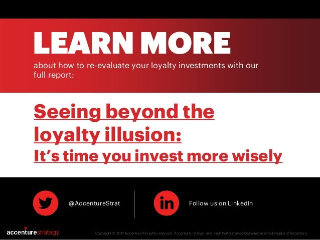 LEARN MOREabout how to re-evaluate your loyalty investments with our full report: Copyright © 2017 Accenture All rights re...