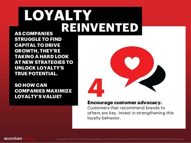 Encourage customer advocacy. Customers that recommend brands to others are key. Invest in strengthening this loyalty behav...