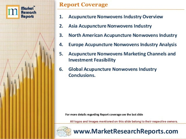 www.MarketResearchReports.com Report Coverage 1. Acupuncture Nonwovens Industry Overview 2. Asia Acupuncture Nonwovens Ind...