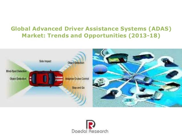 Global Advanced Driver Assistance Systems (ADAS) Market: Trends and Opportunities (2013-18)