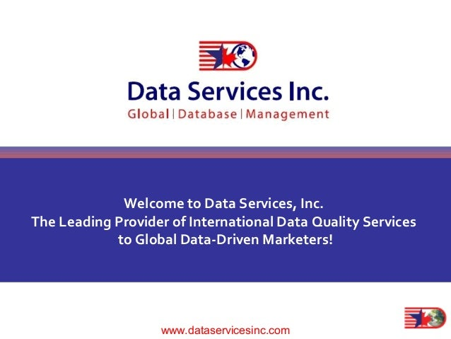 List Express Welcome to Data Services, Inc. The Leading Provider of International Data Quality Services to Global Data-Dri...