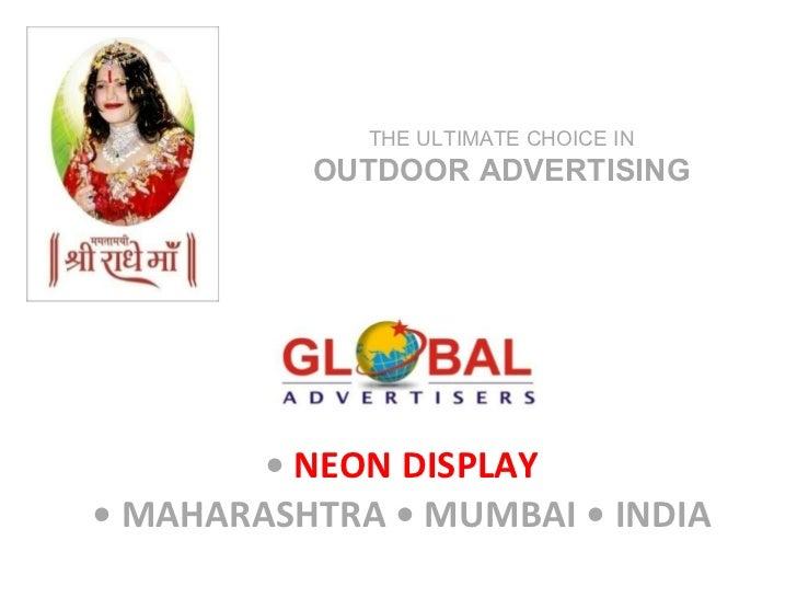 •  NEON DISPLAY • MAHARASHTRA • MUMBAI • INDIA THE ULTIMATE CHOICE IN  OUTDOOR ADVERTISING