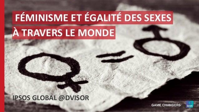 FÉMINISME ET ÉGALITÉ DES SEXES À TRAVERS LE MONDE IPSOS GLOBAL @DVISOR