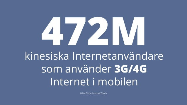 472M kinesiska Internetanvändare  som använder 3G/4G  Internet i mobilen  Källa: China Internet Watch