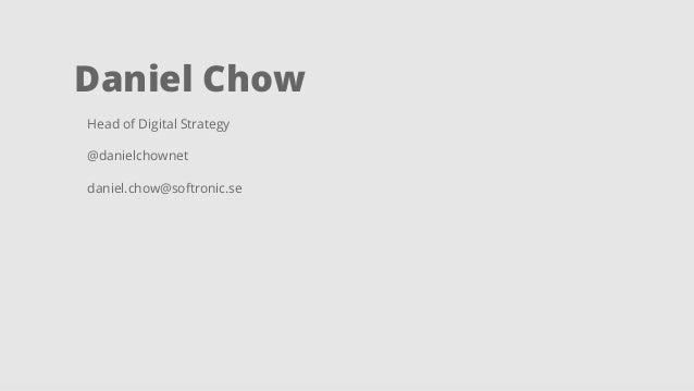 Daniel Chow  Head of Digital Strategy  @danielchownet  daniel.chow@softronic.se