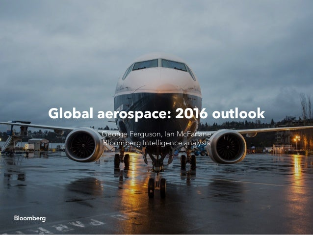 Global aerospace: 2016 outlook George Ferguson, Ian McFarlane Bloomberg Intelligence analysts