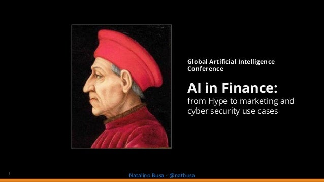1 Natalino Busa - @natbusa Global Artificial Intelligence Conference AI in Finance: from Hype to marketing and cyber secur...