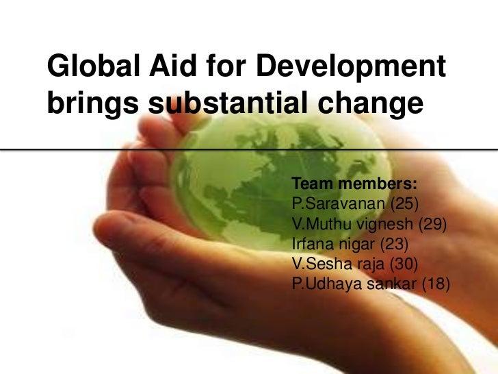 Global Aid for Developmentbrings substantial change               Team members:               P.Saravanan (25)            ...