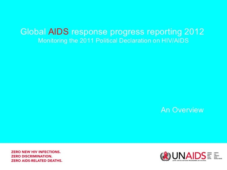 Global  AIDS  response progress reporting 2012  Monitoring the 2011 Political Declaration on HIV/AIDS An Overview