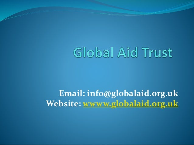 Email: info@globalaid.org.uk Website: wwww.globalaid.org.uk