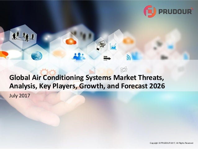 Copyright © PRUDOUR 2017, All Rights Reserved Global Air Conditioning Systems Market Threats, Analysis, Key Players, Growt...
