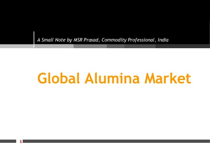 Global Alumina Market A Small Note by MSR Prasad, Commodity Professional, India