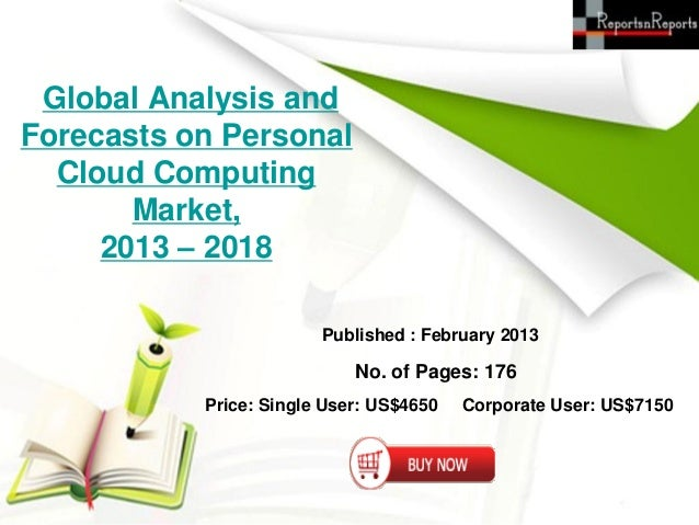 Global Analysis andForecasts on Personal  Cloud Computing       Market,     2013 – 2018                        Published :...