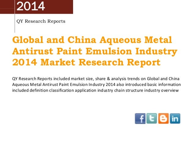 2014 QY Research Reports Global and China Aqueous Metal Antirust Paint Emulsion Industry 2014 Market Research Report QY Re...