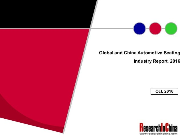 Global and China Automotive Seating Industry Report, 2016 Oct. 2016