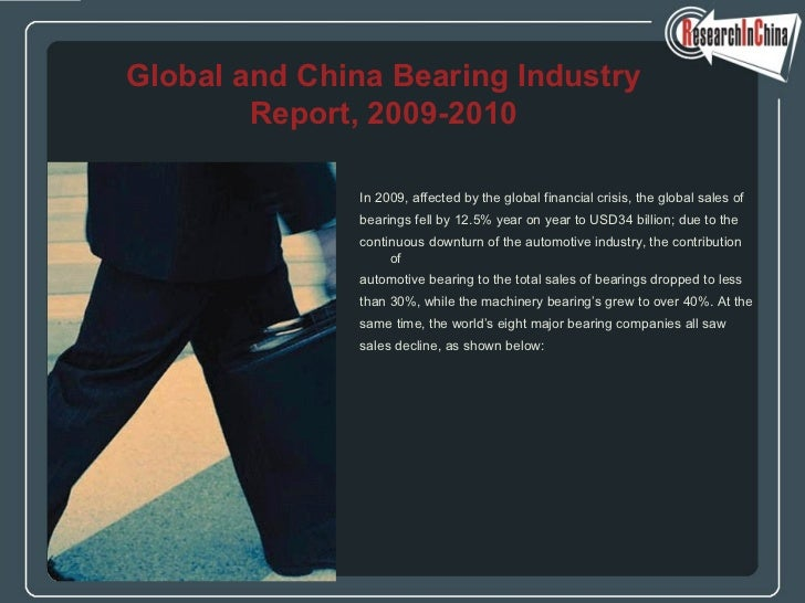 <ul><li>In 2009, affected by the global financial crisis, the global sales of  </li></ul><ul><li>bearings fell by 12.5% ye...