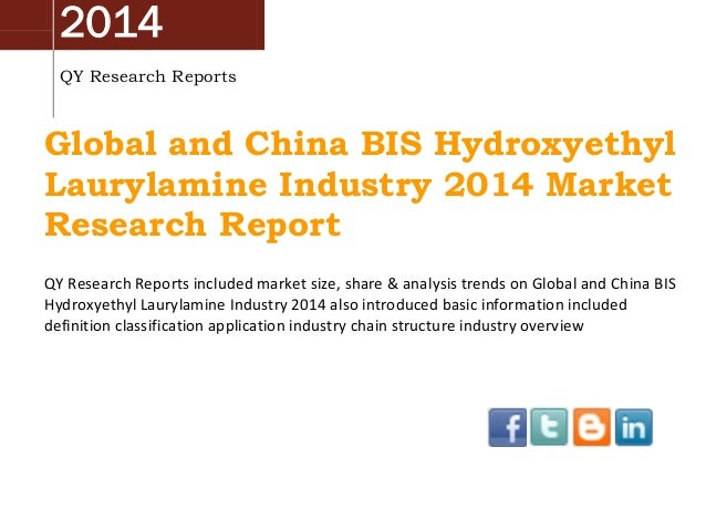 2014 QY Research Reports Global and China BIS Hydroxyethyl Laurylamine Industry 2014 Market Research Report QY Research Re...