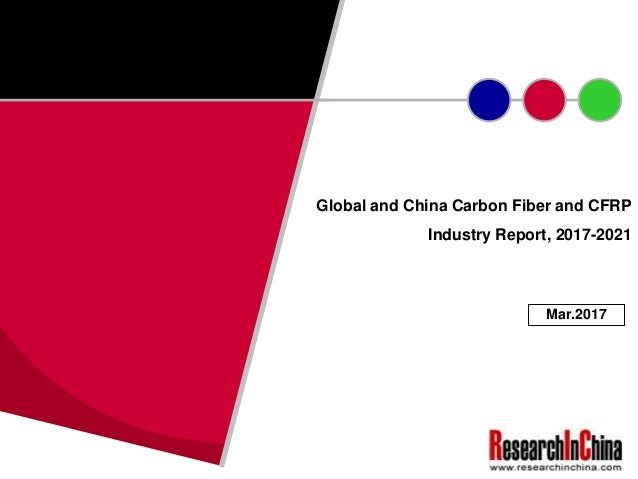 Global and China Carbon Fiber and CFRP Industry Report, 2017-2021 Mar.2017