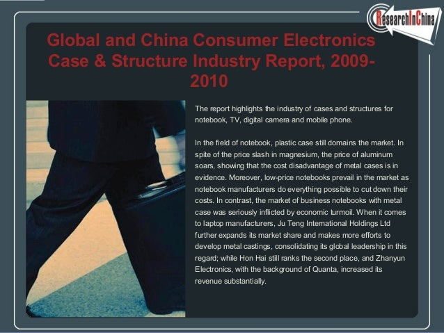 The report highlights the industry of cases and structures for notebook, TV, digital camera and mobile phone. In the field...