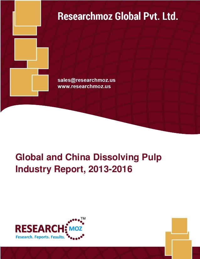 Global and China Dissolving Pulp Industry Report, 2013-2016 Researchmoz Global Pvt. Ltd. 1 Global and China Dissolving Pul...
