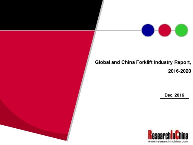 Global and China Forklift Industry Report, 2016-2020 Dec. 2016