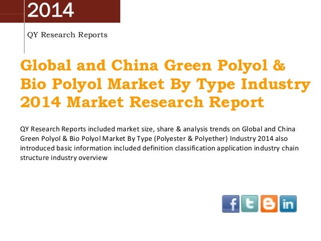 2014 QY Research Reports Global and China Green Polyol & Bio Polyol Market By Type Industry 2014 Market Research Report QY...