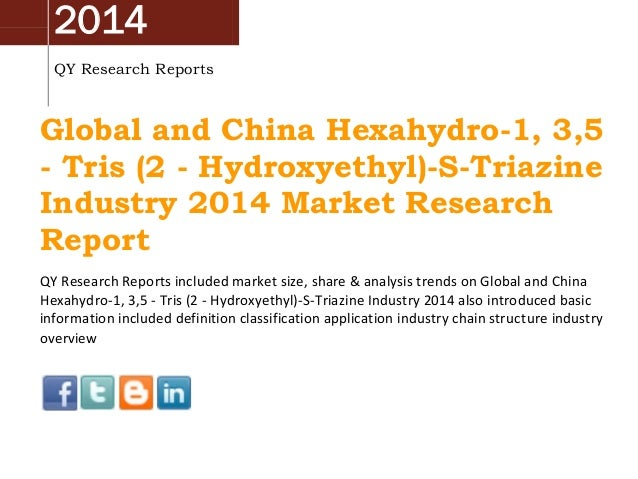 2014 QY Research Reports Global and China Hexahydro-1, 3,5 - Tris (2 - Hydroxyethyl)-S-Triazine Industry 2014 Market Resea...