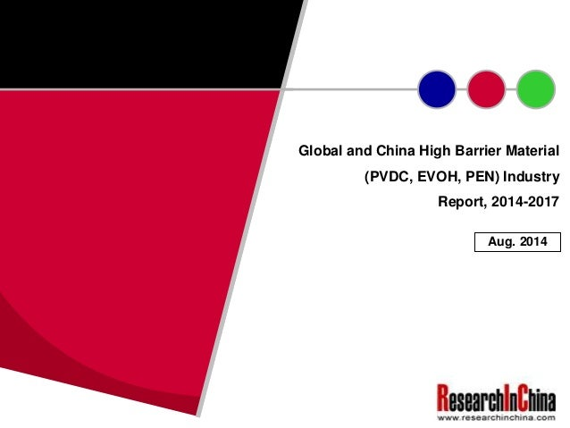 Global and China High Barrier Material  (PVDC, EVOH, PEN) Industry  Report, 2014-2017  Aug. 2014
