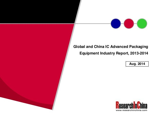 Global and China IC Advanced Packaging Equipment Industry Report, 2013-2014 Aug. 2014