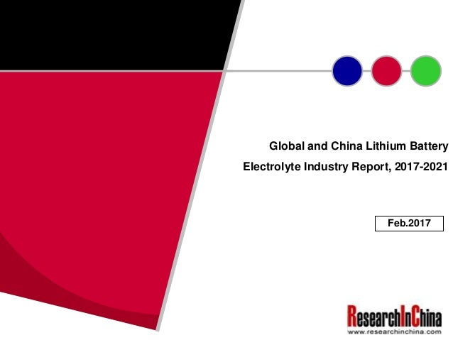 Global and China Lithium Battery Electrolyte Industry Report, 2017-2021 Feb.2017