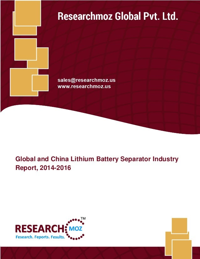 Global and China Lithium Battery Separator Industry Report, 2014-2016 Researchmoz Global Pvt. Ltd. 1 Global and China Lith...