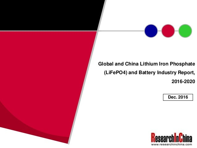Global and China Lithium Iron Phosphate (LiFePO4) and Battery Industry Report, 2016-2020 Dec. 2016