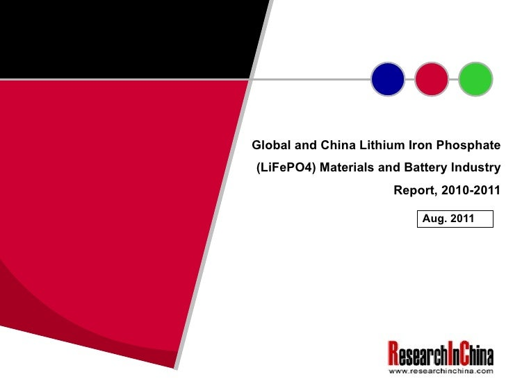 Global and China Lithium Iron Phosphate (LiFePO4) Materials and Battery Industry Report, 2010-2011 Aug. 2011