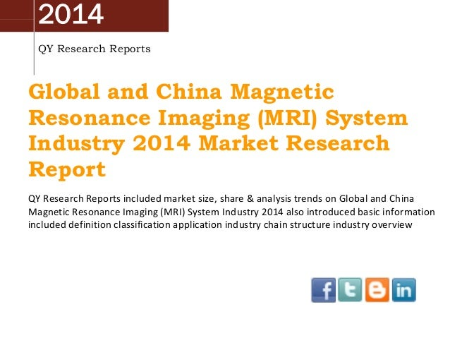 2014 QY Research Reports Global and China Magnetic Resonance Imaging (MRI) System Industry 2014 Market Research Report QY ...