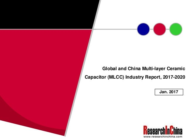 Global and China Multi-layer Ceramic Capacitor (MLCC) Industry Report, 2017-2020 Jan. 2017