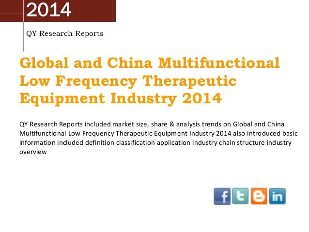 2014 QY Research Reports Global and China Multifunctional Low Frequency Therapeutic Equipment Industry 2014 QY Research Re...