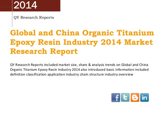 2014 QY Research Reports Global and China Organic Titanium Epoxy Resin Industry 2014 Market Research Report QY Research Re...