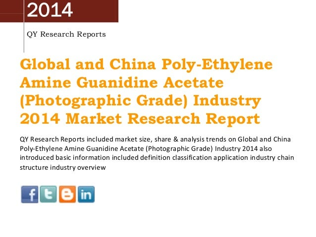 2014 QY Research Reports Global and China Poly-Ethylene Amine Guanidine Acetate (Photographic Grade) Industry 2014 Market ...