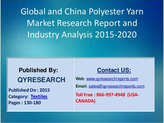 Global and China Polyester Yarn Market Research Report and Industry Analysis 2015-2020 Published By: QYRESEARCH Published ...