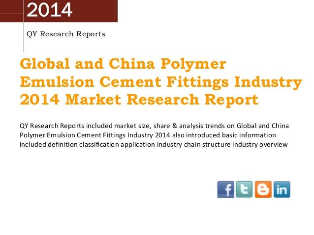2014 QY Research Reports Global and China Polymer Emulsion Cement Fittings Industry 2014 Market Research Report QY Researc...