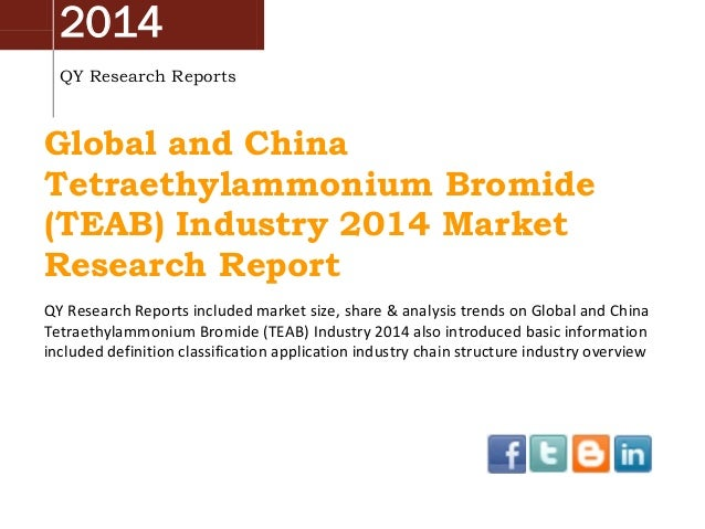 2014 QY Research Reports  Global and China Tetraethylammonium Bromide (TEAB) Industry 2014 Market Research Report QY Resea...